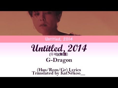 G-Dragon - Untitled, 2014 무제(無題) [Han/Rom/Greek Lyrics] Color Coded