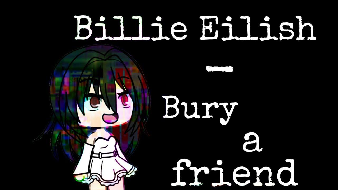 Download Gacha life   Billie Eilish - bury a friend
