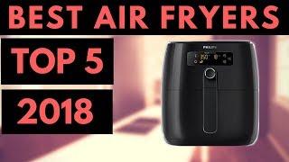 TOP 5: Best Air Fryer 2018