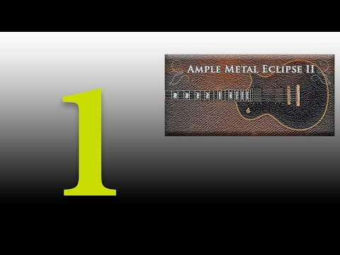 Ample Metal Eclipse (Ample Sound AME2) - обзор. Часть 1 - основы