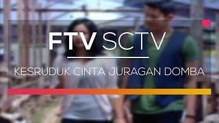 FTV SCTV  - Kesruduk Cinta Juragan Domba