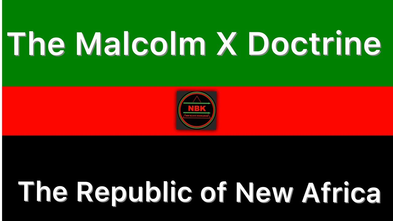 The Malcolm X Doctrine. The Republic of New Africa
