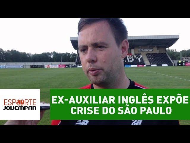 Ex-auxiliar inglês expõe CRISE do São Paulo! OLHA o que ele disse!