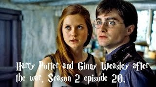 Harry Potter and Ginny Wealsey after the war season 2 episode 20