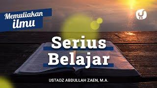 Memuliakan Ilmu #5: Serius Belajar - Ustadz Abdullah Zaen, Lc., MA