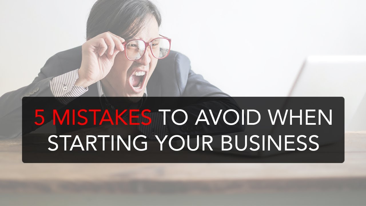 5 Mistakes to avoid when starting your business