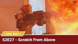 """Long War 2 Legend S2E27 """"Scratch From Above"""" - XCOM 2 Let"""