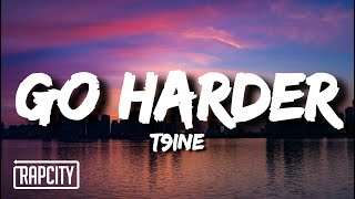 T9ine - Go Harder (Lyrics)