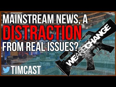 MAINSTREAM NEWS, A DISTRACTION FROM THE REAL ISSUES (WITH WE ARE CHANGE)