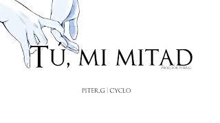 Piter-G | Tú, mi mitad (Con Cyclo) (Prod. por Piter-G)