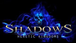 Shadows: Heretic Kingdoms Gameplay (PC HD)
