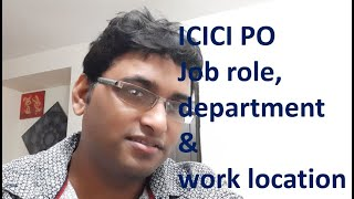 ICICI PO Job role post training II Work location and department allocation