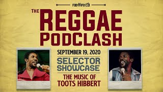 The Reggae Podclash: Episode #21 - Selector Showcase: Tribute To Toots Hibbert - 9/19/2020