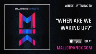 """Mallory Knox """"When Are We Waking Up?"""" [AUDIO]"""