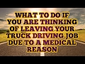 ¿Thinking of leaving Truck Driving due to a Medical Reason?