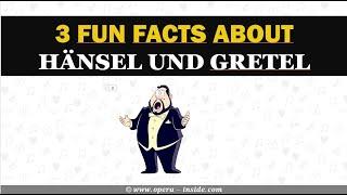 Hear 3 funny and interesting facts about Hänsel und Gretel by Engelbert Humperdink