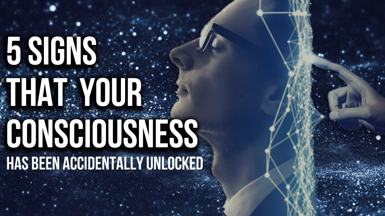 5 Signs That  Your Consciousness Has Been Accidentally Unlocked