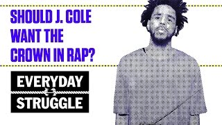 Should J. Cole Want the Crown in Rap? | Everyday Struggle