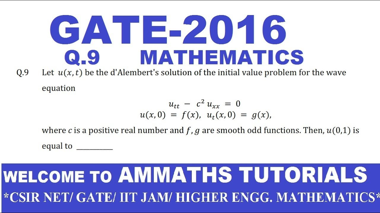 GATE-2016 Q 9 MATHS ANSWER KEY , PDE- ONE DIMENSIONAL WAVE EQUATION BY  D'ALEMBERT SOLUTION