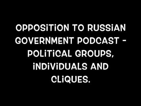 The Opposition to Russian Government Podcast Part 1 of 2