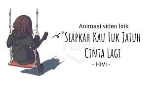 Hivi - Siapkah Kau Tuk Jatuh Cinta Lagi versi animasi lirik