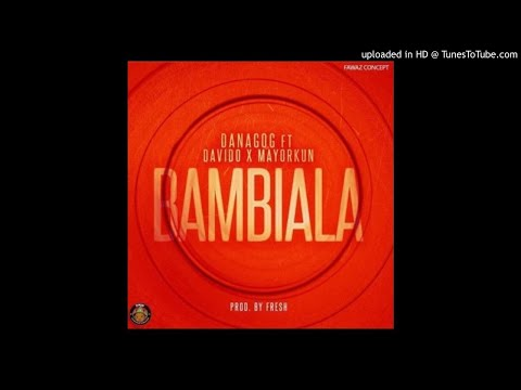 Danagog - Bambiala ft. Mayorkun, Davido