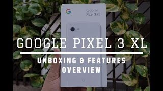 Google Pixel 3 XL - Unboxing, Hands-On, And Features Overview [Hindi]