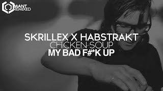Skrillex x Habstrakt - Chicken Soup (MY BAD F#*K UP)