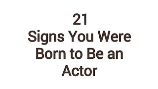21 Signs You Were Born to Be an Actor