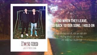 [Vietsub / Lyrics] i'm so tired - Lauv & Troye Sivan