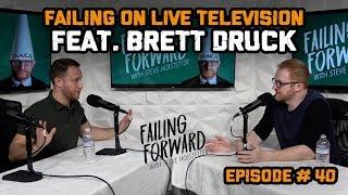 Failing on Live Television ft. Brett Druck (Failing Forward with Steve Hofstetter)
