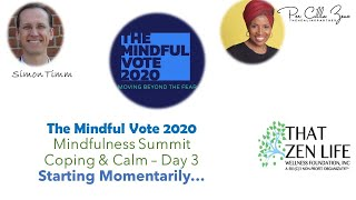 Day 3 - The Mindful Vote Summit - Visit: ThatZenLife.Org/broadcast
