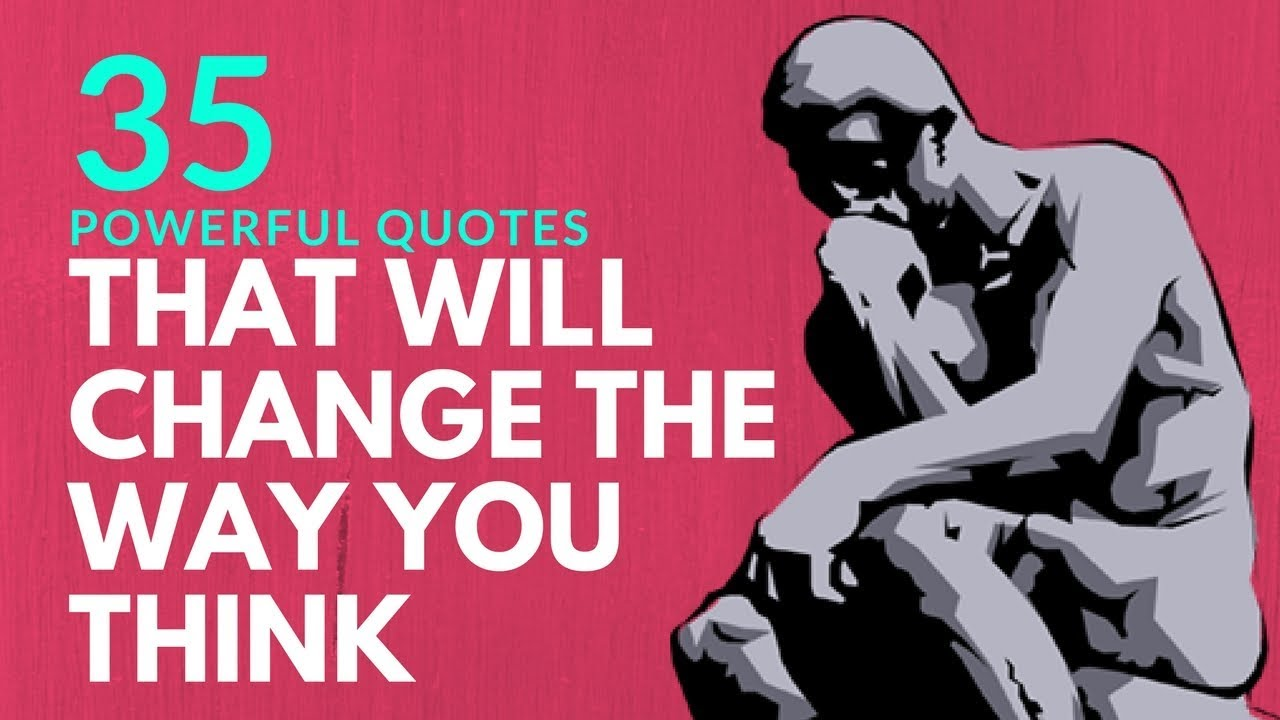 35 Powerful Quotes That Will Change The Way You Think Youtube