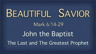 Bible Study - Mark 6:14-29 (John The Baptist - The Last and Greatest Prophet)