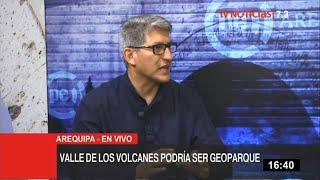 Arequipa: exconsejero destaca reconocimiento de Colca y Valle de Volcanes como geoparques