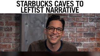 Starbucks Caves To Leftist Narrative