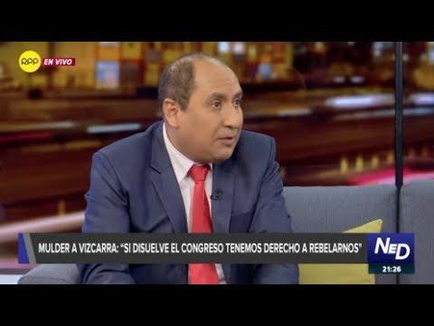 """Mulder a Vizcarra: """"Si disuelve el Congreso tenemos derecho a rebelarnos"""""""
