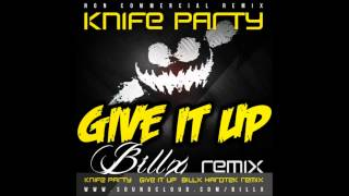 Knife Party - Give It Up (Billx Hardtek Remix)