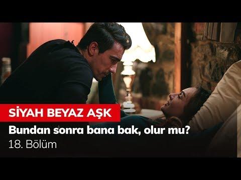 Bundan sonra bana bak, olur mu? - Siyah Beyaz Aşk 18. Bölüm