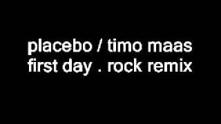 Placebo Timo Maas First Day Rock Remix