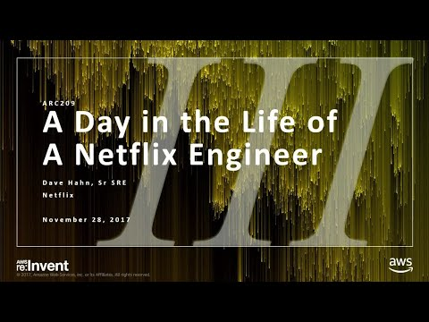AWS re:Invent 2017: A Day in the Life of a Netflix Engineer III ARC209