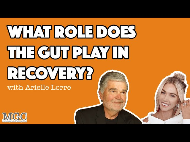 What Role Does The Gut Play In Recovery? with Arielle Lorre | MGC Ep. 37