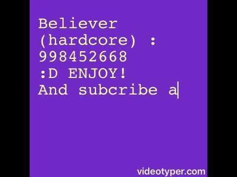 Roblox Song Id Believer Hardcore Youtube