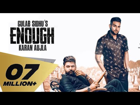 Enough (Full Video) Gulab Sidhu | Feat: Karan Aujla | Dev (Next Level) | Khan Bhaini | Punjabi song