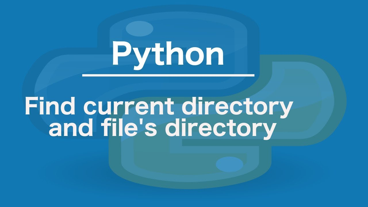 Python Find current directory and file's directory