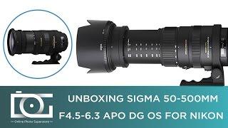 UNBOXING REVIEW SIGMA 50-500mm F4 5-6 3 APO DG OS Telephoto Zoom Lens for NIKON