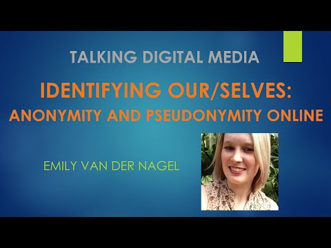 Identifying Our/Selves: Anonymity and Pseudonymity Online - Talking Digital Media, Episode 9