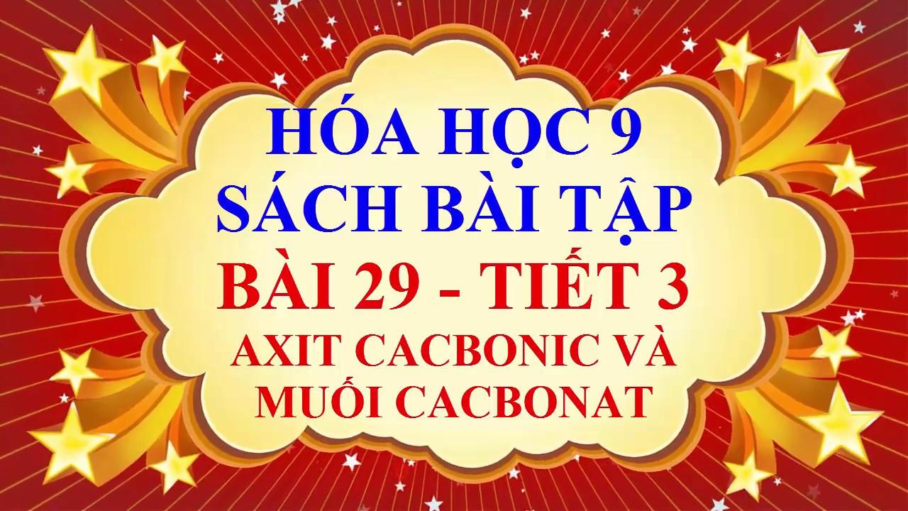 Hóa học lớp 9 – Sách bài tập – Bài 29 – Axit cacbonic và muối cacbonat – Tiết 3