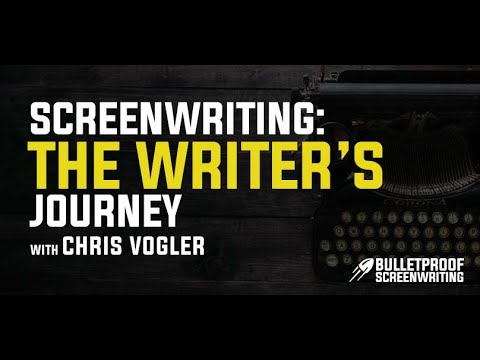 Chris Vogler: Screenwriting & The Writer's Journey Blueprint  Bulletproof Screenplay