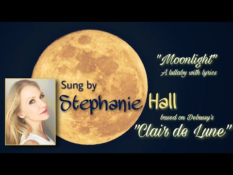 "Clair de Lune ""Moonlight"" Debussy - lullaby sung by Stephanie Hall Wedan"